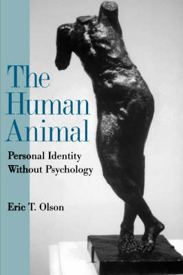 The Human Animal: Personal Identity Without Psychology - Philosophy of Mind (Paperback)