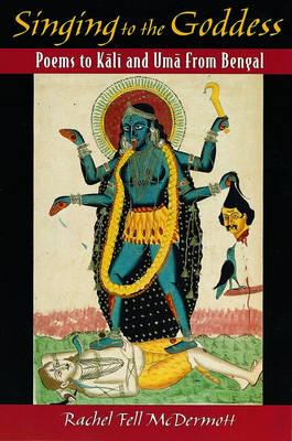 Singing to the Goddess: Poems to Kali and Uma from Bengal (Hardback)