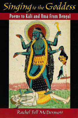 Singing to the Goddess: Poems to Kali and Uma from Bengal (Paperback)