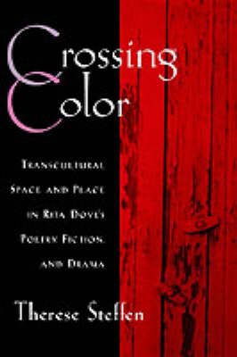Crossing Color: Transcultural Space and Place in Rita Dove's Poetry, Fiction, and Drama - W.E.B. Du Bois Institute (Hardback)
