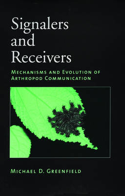 Signalers and Receivers: Mechanisms and Evolution of Arthropod Communication (Hardback)