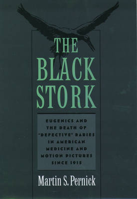 The Black Stork: Eugenics and the Death of `Defective' Babies in American Medicine and Motion Pictures since 1915 (Paperback)