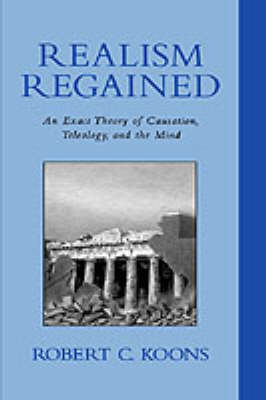 Realism Regained: An Exact Theory of Causation, Teleology, and the Mind (Hardback)