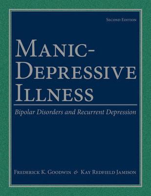 Manic-Depressive Illness: Bipolar Disorders and Recurrent Depression (Hardback)