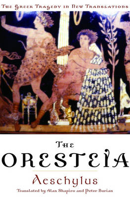 The Oresteia - Greek Tragedy in New Translations (Paperback)
