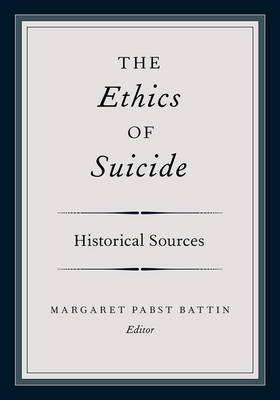 The Ethics of Suicide: Historical Sources (Paperback)