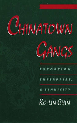 Chinatown Gangs: Extortion, Enterprise, and Ethnicity - Studies in Crime and Public Policy (Paperback)