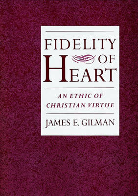 Fidelity of Heart: An Ethic of Christian Virtue (Hardback)