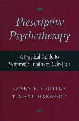 Prescriptive Psychotherapy: A Practical Guide to Systematic Treatment Selection (Hardback)