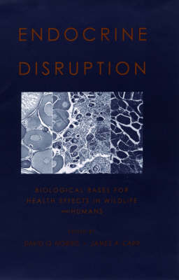 Endocrine Disruption: Biological bases for health effects in wildlife and humans (Hardback)