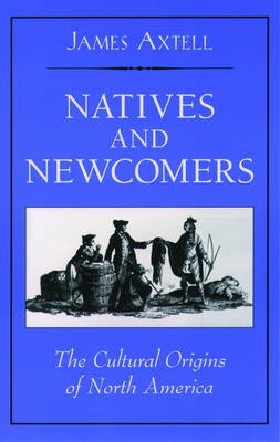 Natives and Newcomers: The Cultural Origins of North America (Paperback)