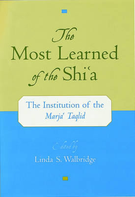 The Most Learned of the Shi'a: The Institution of the Marja'i Taqlid (Hardback)
