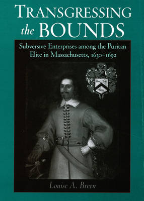 Transgressing the Bounds: Subversive Enterprises Among the Puritan Elite in Massachusetts, 1630-1692 - Religion in America (Hardback)