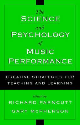 The Science and Psychology of Music Performance: Creative Strategies for Teaching and Learning (Hardback)