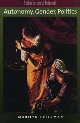 Autonomy, Gender, Politics - Studies in Feminist Philosophy (Paperback)