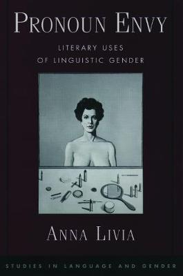 Pronoun Envy: Literary Uses of Linguistic Gender - Studies in Language and Gender Series (Hardback)