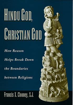 Hindu God, Christian God: How Reason Helps Break Down the Boundaries Between Religions (Hardback)