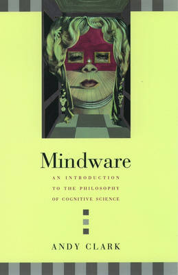 Mindware: An Introduction to the Philosophy of Cognitive Science (Hardback)