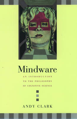 Mindware: An Introduction to the Philosophy of Cognitive Science (Paperback)