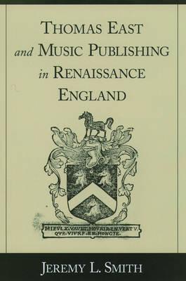 Thomas East and Music Publishing in Renaissance England (Hardback)