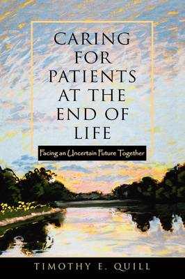 Caring for Patients at the End of Life: Facing an Uncertain Future Together (Paperback)