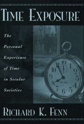 Time Exposure: The Personal Experience of Time in Secular Societies (Hardback)