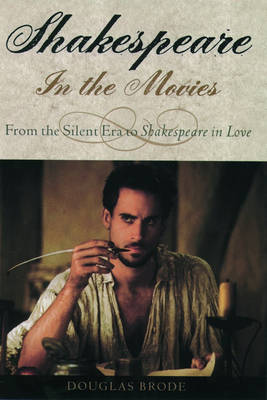 Shakespeare in the Movies: From the Silent Era to Shakespeare in Love (Hardback)