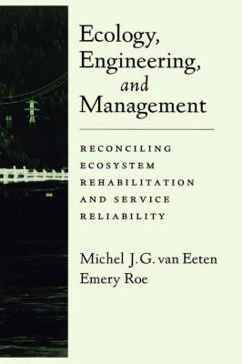 Ecology, Engineering, and Management: Reconciling Ecosystem Rehabilitation and Service Reliability (Hardback)