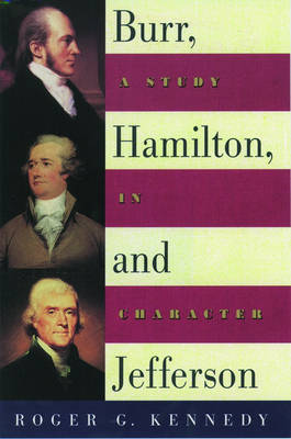 Burr, Hamilton, and Jefferson: A Study in Character (Paperback)
