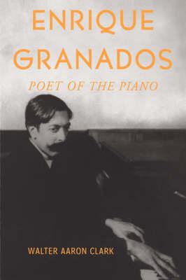 Enrique Granados: Poet of the Piano (Hardback)