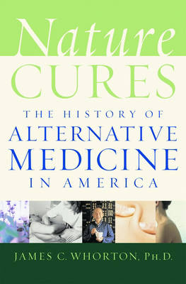 Nature Cures: The History of Alternative Medicine in America (Hardback)