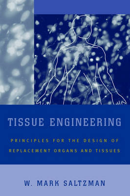 Tissue Engineering: Engineering Principles for the Design of Replacement Organs and Tissues (Hardback)