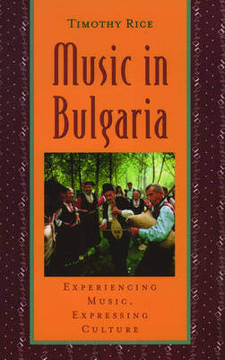 Music in Bulgaria: Experiencing Music, Expressing Culture - Global Music Series Vol. 6