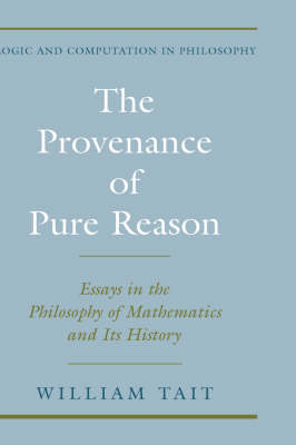 The Provenance of Pure Reason: Essays in the Philosophy of Mathematics and Its History - Logic and Computation in Philosophy (Hardback)