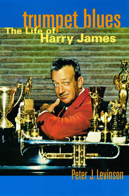 Trumpet Blues: The Life of Harry James (Paperback)