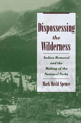 Dispossessing the Wilderness: Indian Removal and the Making of the National Parks (Paperback)