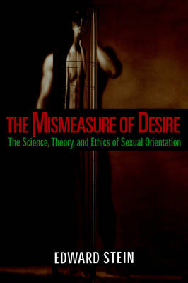 The Mismeasure of Desire: The Science, Theory, and Ethics of Sexual Orientation - Ideologies of Desire (Paperback)