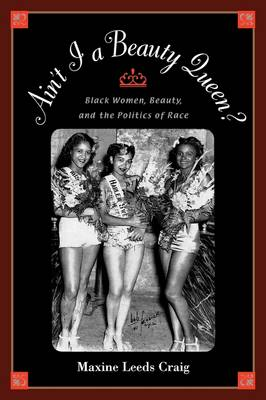Ain't I a Beauty Queen?: Culture, Social Movements, and the Politics of Race (Hardback)