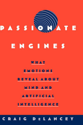 Passionate Engines: What Emotions Reveal about the Mind and Artificial Intelligence (Hardback)