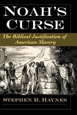 Noah's Curse: The Biblical Justification of American Slavery - Religion in America (Hardback)