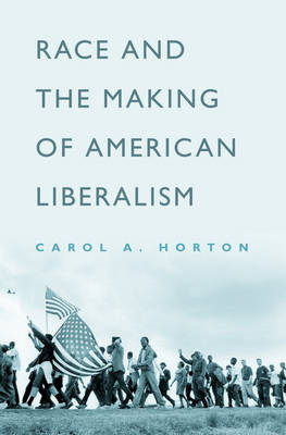 Race and the Making of American Liberalism (Hardback)