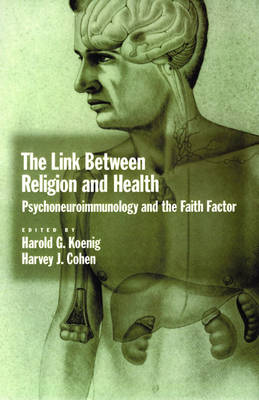 The Link Between Religion and Health: Psychoneuroimmunology and the Faith Factor (Hardback)