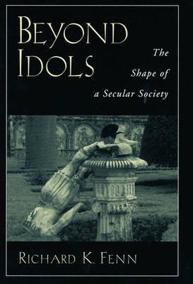 Beyond Idols: The Shape of a Secular Society (Hardback)