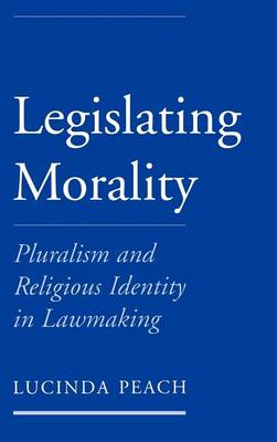 Legislating Morality: Pluralism and Religious Identity in Lawmaking (Hardback)
