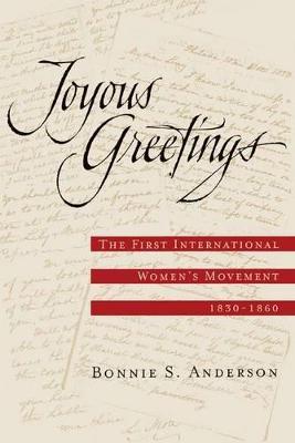 Joyous Greetings: The First International Women's Movement, 1830 - 1860 (Paperback)