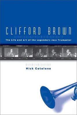 Clifford Brown: The Life and Art of the Legendary Jazz Trumpeter (Paperback)