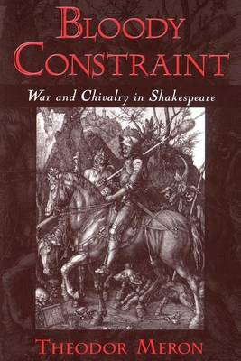 Bloody Constraint: War and Chivalry in Shakespeare (Paperback)
