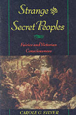 Strange and Secret Peoples: Fairies and Victorian Consciousness (Paperback)