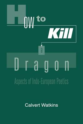How to Kill A Dragon: Aspects of Indo-European Poetics (Paperback)