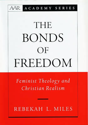 The Bonds of Freedom: Feminist Theology and Christian Realism - An American Academy of Religion Book (Hardback)